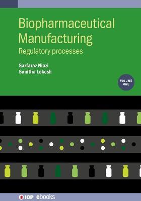 Biopharmaceutical Manufacturing, Volume 1: Regulatory Processes by Professor Sarfaraz K. Niazi