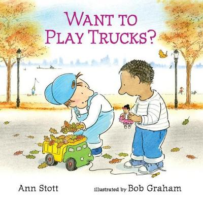 Want to Play Trucks? by Stott Ann
