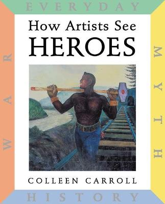 How Artists See: Heroes by Colleen Carroll
