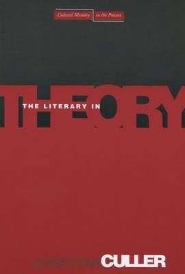 The Literary in Theory by Jonathan Culler