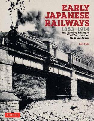 Early Japanese Railways 1853-1914 by Dan Free