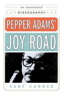 Pepper Adams' Joy Road by Gary Carner