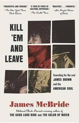 Kill 'em and Leave by James McBride