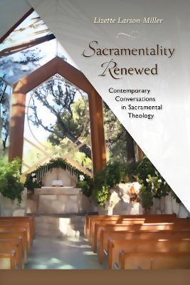 Sacramentality Renewed by Lizette Larson-Miller