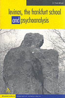 Levinas, The Frankfurt School and Psychoanalysis by C. Fred Alford