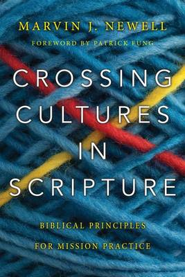 Crossing Cultures in Scripture by Marvin J Newell