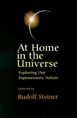 At Home in the Universe by Rudolf Steiner