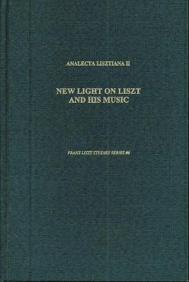 Analecta Lisztiana II: New Light on Liszt and His Music by Michael Saffle