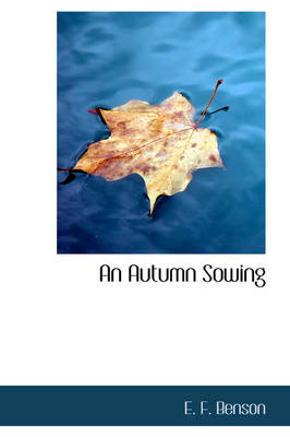 An Autumn Sowing by E F Benson
