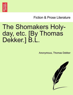 The Shomakers Holy-Day, Etc. [By Thomas Dekker.] B.L. by Anonymous