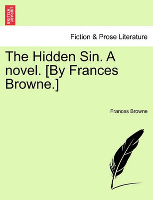 The Hidden Sin. a Novel. [By Frances Browne.] by Frances Browne