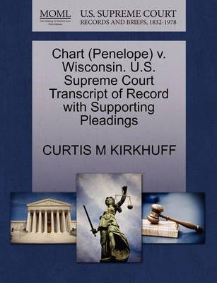 Chart (Penelope) V. Wisconsin. U.S. Supreme Court Transcript of Record with Supporting Pleadings by Curtis M Kirkhuff