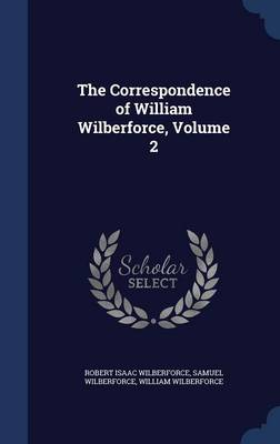 The Correspondence of William Wilberforce, Volume 2 by William Wilberforce