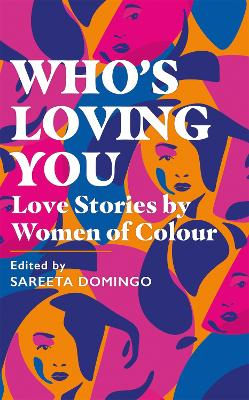 Who's Loving You: Love Stories by Women of Colour by Sareeta Domingo