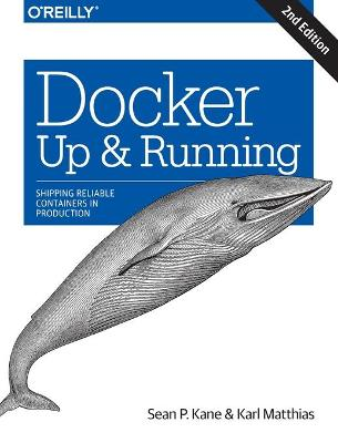 Docker: Up & Running: Shipping Reliable Containers in Production by Sean P Kane
