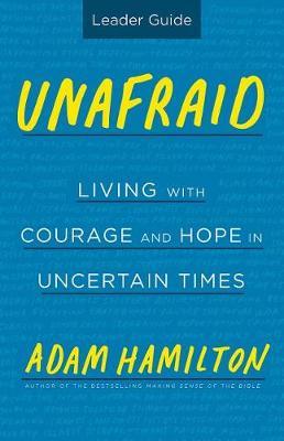 Unafraid Leader Guide by Adam Hamilton