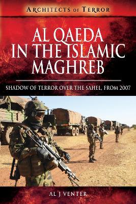 Al Qaeda in the Islamic Maghreb by Al J. Venter