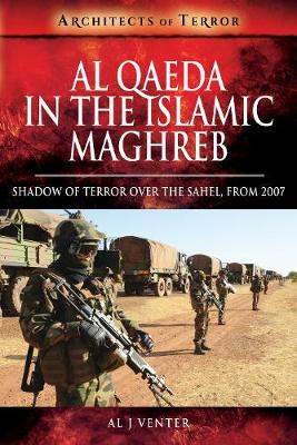 Al Qaeda in the Islamic Maghreb by Al J. Venter