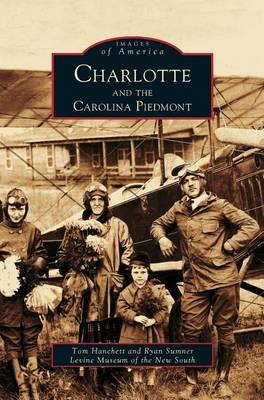 Charlotte and the Carolina Piedmont by Tom Hanchett