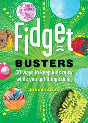 Fidget Busters - 50 Ways to Keep Kids Busy While You Get Things Done by Donna Bozzo
