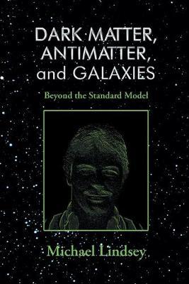 Dark Matter, Antimatter, and Galaxies book
