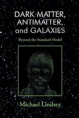 Dark Matter, Antimatter, and Galaxies by Michael Lindsey