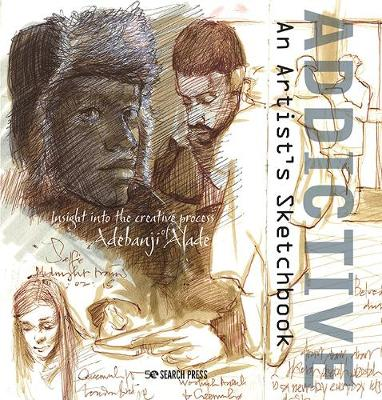 Addictive - An Artist's Sketchbook: Adebanji Alade's Sketches of City Life book