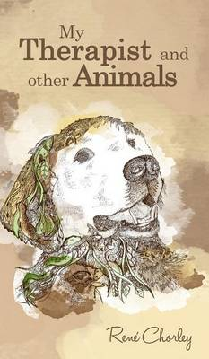 My Therapist and Other Animals by Rene Chorley
