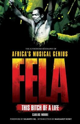 Fela: This Bitch of a Life: The Authorized Biography of Africa's Musical by Carlos Moore