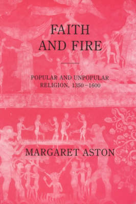 Faith and Fire by Margaret Aston