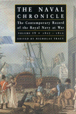 The Naval Chronicle: Contemporary Views of the War at Sea: v. 4: 1807-1809, the War of Attrition by Dr Nicholas Tracy