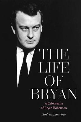 The Life of Bryan: A Celebration of Bryan Robertson book
