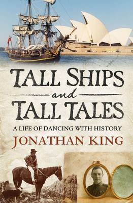 Tall Ships And Tall Tales: A Life Of Dancing With History by Jonathan King