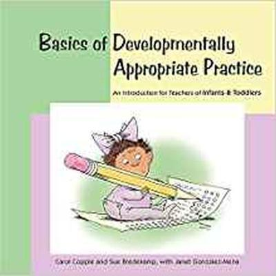 Basics of Developmentally Appropriate Practice by Carol Copple