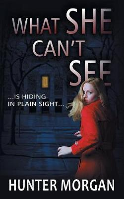 What She Can't See: Romance Psychological Suspense by Hunter Morgan