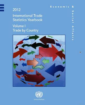 International trade statistics yearbook 2012 by United Nations: Department of Economic and Social Affairs: Statistics Division