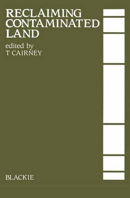 Reclaiming Contaminated Land by T. Cairney