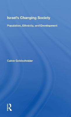 Israel's Changing Society: Population, Ethnicity, And Development by Calvin Goldscheider