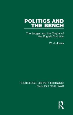 Politics and the Bench: The Judges and the Origins of the English Civil War by W. J. Jones