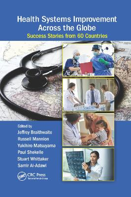 Health Systems Improvement Across the Globe: Success Stories from 60 Countries by Jeffrey Braithwaite