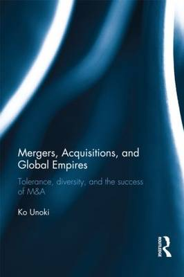 Mergers, Acquisitions and Global Empires by Ko Unoki