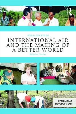 International Aid and the Making of a Better World by Rosalind Eyben