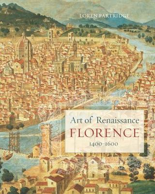 Art of Renaissance Florence, 1400Ã' 1600 by Loren Partridge