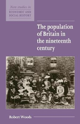 The Population of Britain in the Nineteenth Century by Robert Woods