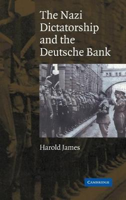 Nazi Dictatorship and the Deutsche Bank by Dr. Harold James