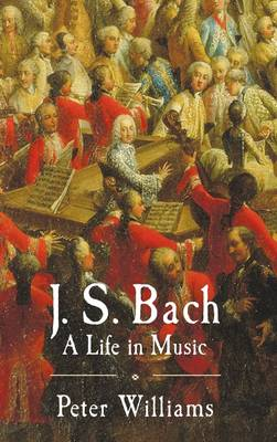 J. S. Bach by Dr. Peter Williams