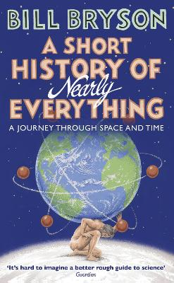 A A Short History of Nearly Everything by Bill Bryson