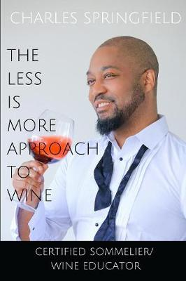 The Less Is More Approach To Wine by Springfield Charles
