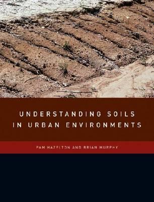 Understanding Soils in Urban Environments by Pam Hazelton