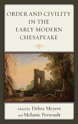 Order and Civility in the Early Modern Chesapeake by Debra Meyers
